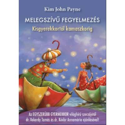 Melegszívű fegyelmezés - Kisgyerekkortól kamaszkorig (Kim John Payne)