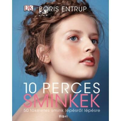 10 perces sminkek /50 tökéletes smink lépésről lépésre (Boris Entrup)