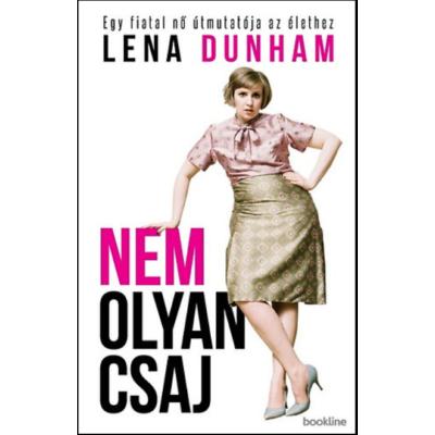 Nem olyan csaj /Egy fiatal nő útmutatója az élethez (Lena Dunham)