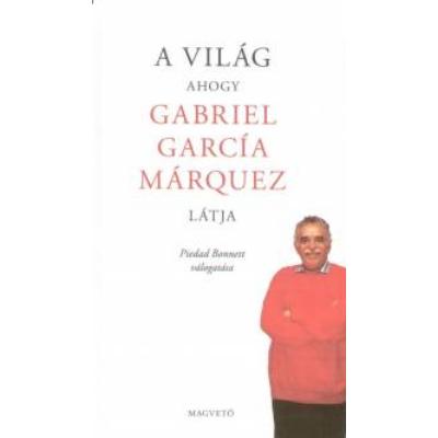 A világ ahogy Gabriel García Márquez látja - Piedad Bonnet válogatása