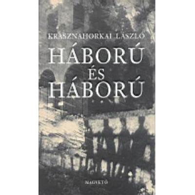 Krasznahorkai László: Háború és háború