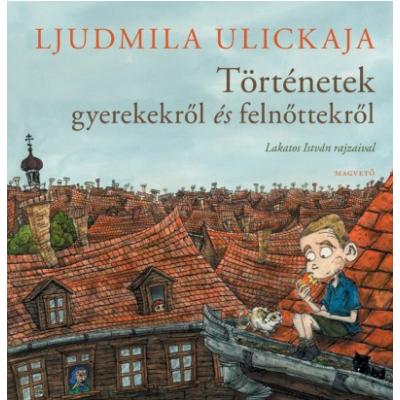 Történetek gyerekekről és felnőttekről (Ljudmila Ulickaja)