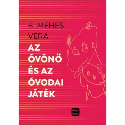 Az óvónő és az óvodai játékok (B. Méhes Vera)