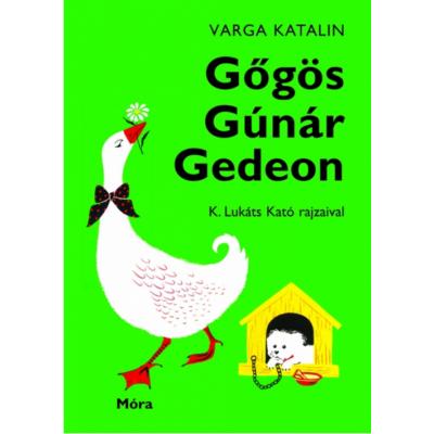 Gőgös Gúnár Gedeon (Varga Katalin)
