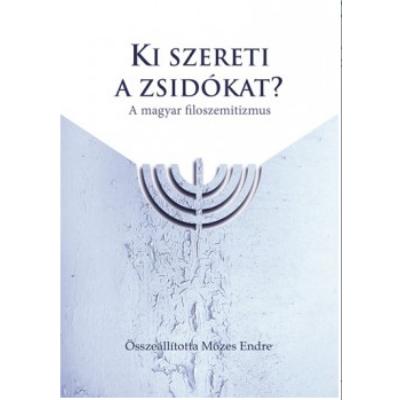 Ki szereti a zsidókat? - A magyar filoszemitizmus