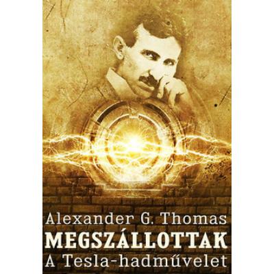 Megszállottak /A Tesla-hadművelet 1. (Alexander G. Thomas)