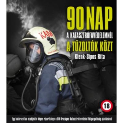 90 nap a Katasztrófavédelemnél, a tűzoltók közt (Klenk-Sipos Rita)