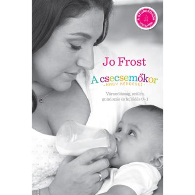 A csecsemőkor nagy kérdései /Várandósság, szülés, gondozás és fejlődés 0-1 (Jo Frost)