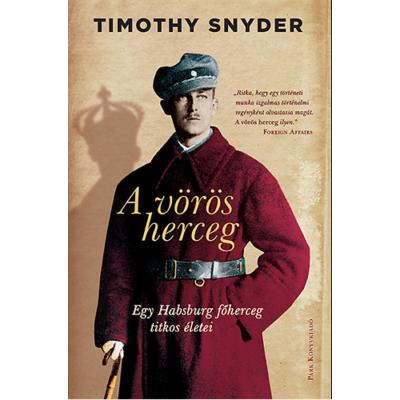 A vörös herceg /Egy habsburg főherceg titkos életei (Timothy Snyder)