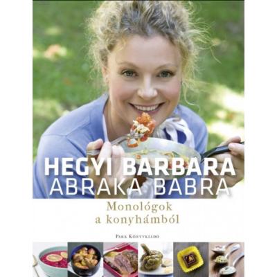 Abraka babra /Monológok a konyhámból (2. kiadás) (Hegyi Barbara)