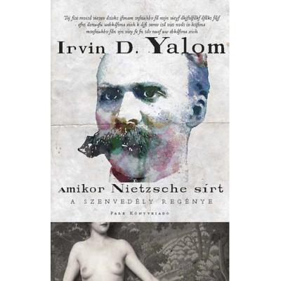 Amikor Nietzsche sírt - A szenvedély regénye (Irvin D. Yalom)