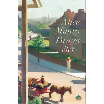 Alice Munro: Drága élet