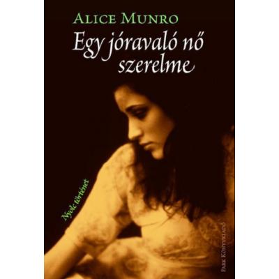 Alice Munro: Egy jóravaló nő szerelme