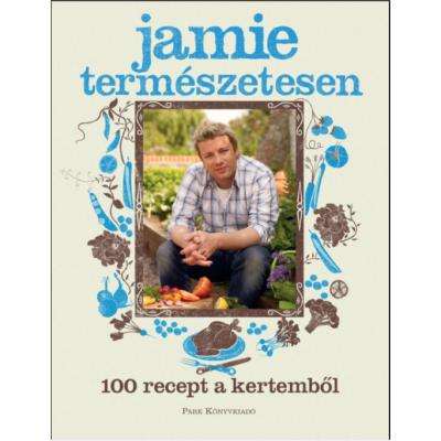 Jamie Oliver: Természetesen - 100 recept a kertemből