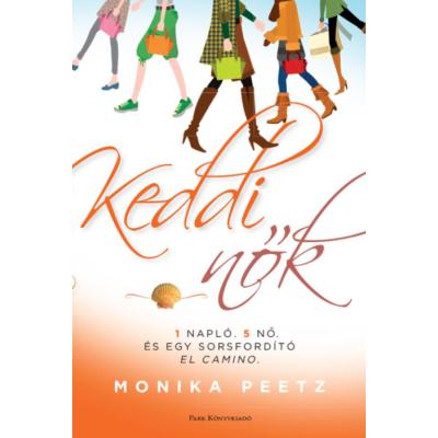 Keddi nők - 1 napló, 5 nő és egy sorsfordító El Camino (Monika Peetz)
