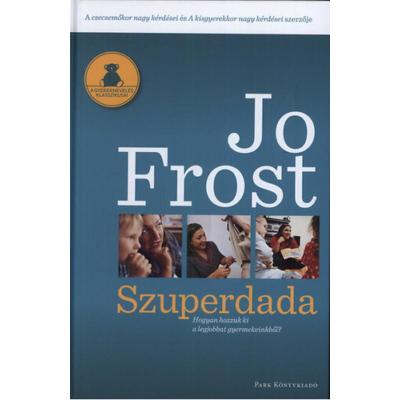 Szuperdada /Hogyan hozzuk ki a legjobbat gyermekeinkből? (Jo Frost)