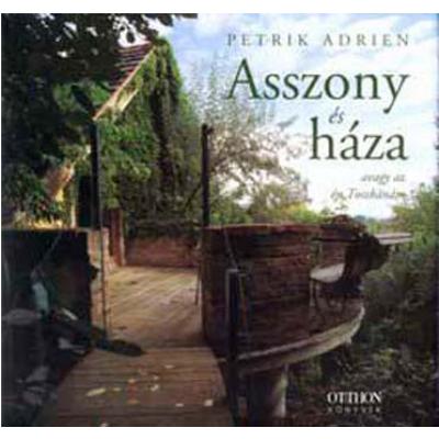 Asszony és háza - avagy az én Toszkánám (3. kiadás) (Petrik Adrien)