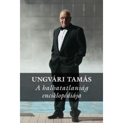 Ungvári Tamás: A halhatatlanság enciklopédiája
