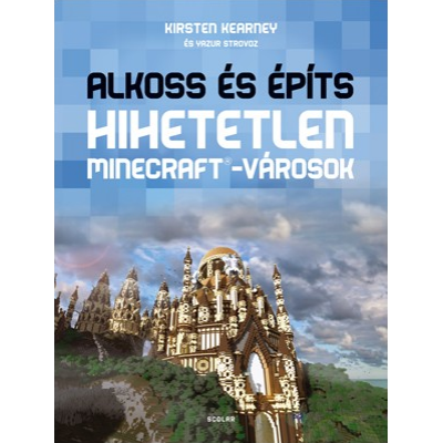 Alkoss és építs - Hihetetlen Minecraft-városok (Kirsten Kearney)