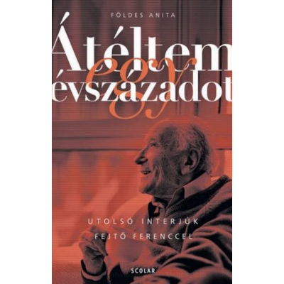 Átéltem egy évszázadot - Utolsó interjúk Fejtő Ferenccel (Második, javított, bővített kiadás)
