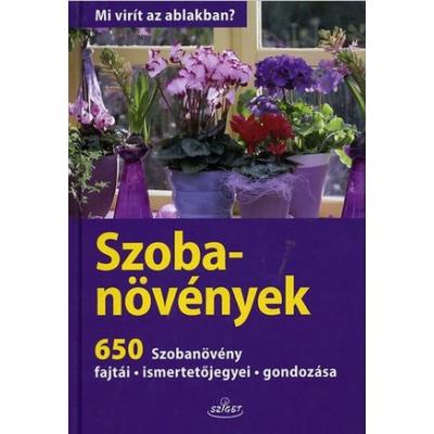 Szobanövények - 650 szobanövény fajtái - ismertetőjegyei - gondozása