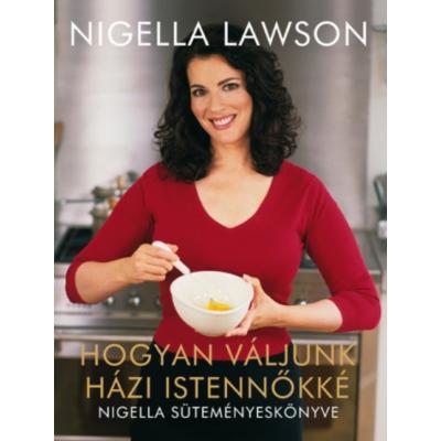 Hogyan váljunk házi istennőkké - Nigella süteményeskönyve