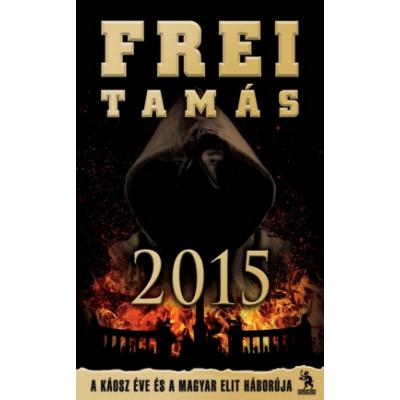 2015 - A káosz éve és a magyar elit háborúja (Frei Tamás)
