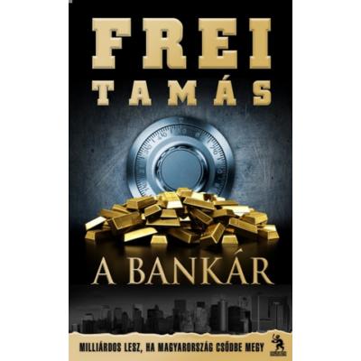 A Bankár - Milliárdos lesz, ha Magyarország csődbe megy (Frei Tamás)
