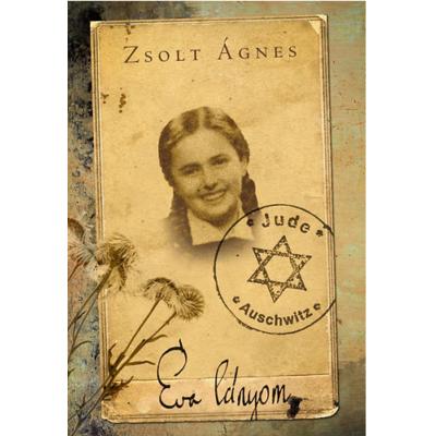 Éva lányom - A magyar Anna Frank (Zsolt Ágnes)