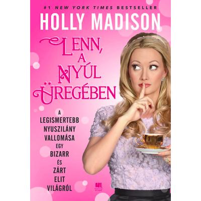 Lenn, a nyúl üregében /A legismertebb nyuszilány vallomása egy bizarr és zárt elit világról (Holly Madison)