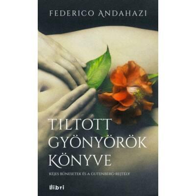 Tiltott gyönyörök könyve /Kéjes bűnesetek és a gutenberg-rejtély (Federico Andahazi)