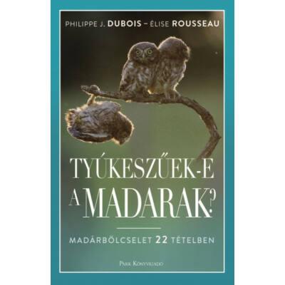 Tyúkeszűek-e a madarak? - Madárbölcselet 22 tételben (Philippe J. Dubois)
