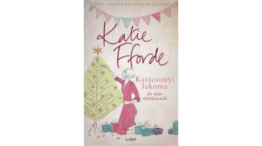 Katie Fforde  Karácsonyi lakoma és más történetek - Könyv ff07b72b2d