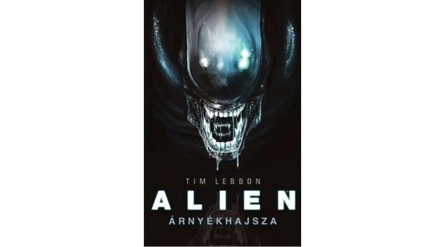 def298a929 Tim Lebbon: Alien - Árnyékhajsza - Alien-trilógia 1. - Sci-fi